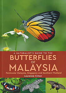 A Naturalist's Guide to the Butterflies of Malaysia, Peninsular Malaysia, Singapore and Southern Thailand