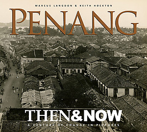 Penang Then & Now: A Century of Change in Pictures