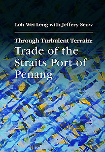Through Turbulent Terrain: Trade of the Straits Port of Penang